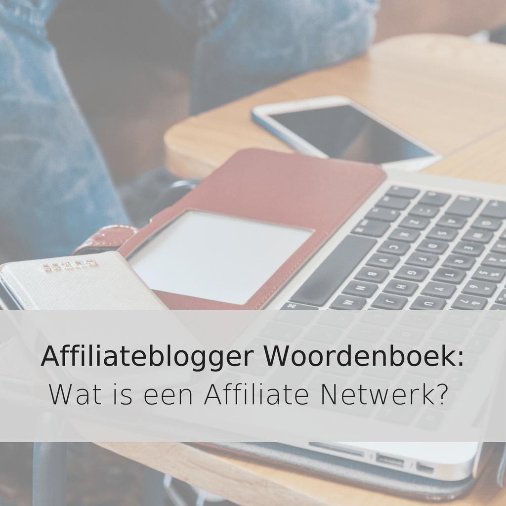 Affiliateblogger Woordenboek_Wat is een Affiliate Netwerk?